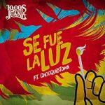 Locos Por Juana Ft. Chocquib Town – Se Fue La Luz